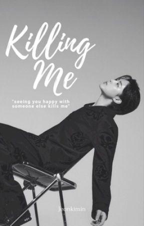 KILLING ME💔 by jeonkimin_