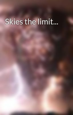 Skies the limit...