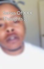 Series Of XXX Thoughts ; ) by _Tre__