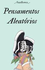 Pensamentos Aleatórios by _-Sunflower_-
