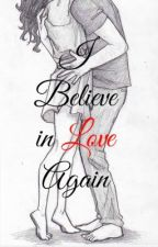 I Believe in Love Again by ladyinablackdress