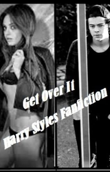 Get over it(Harry Styles FanFiction)
