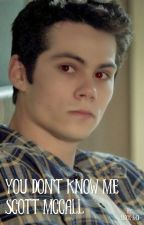 You Don't Know Me Scott McCall (Teen Wolf/ Maze Runner) by Mack-S-01
