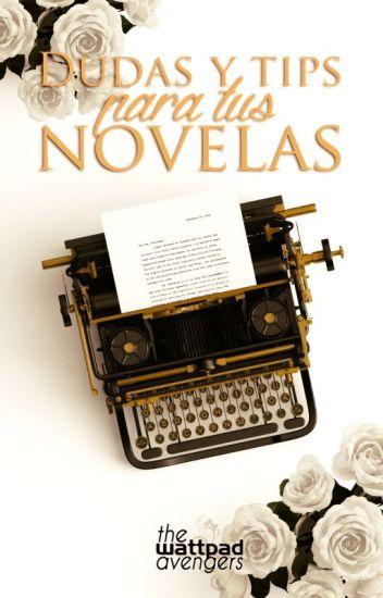 ¡Dudas y tips para tus novelas!