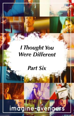 I Thought You Were Different: Part 6 by imagine-avengers