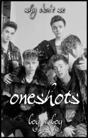 why don't we oneshots || boyxboy  by -labellamac