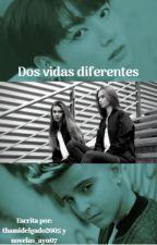 DOS VIDAS DIFERENTES by thamidelgado2005
