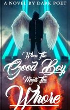 When The Good Boy Meets The Whore... by -21darkpoet14-