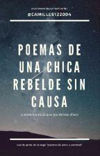 Poemas de una chica rebelde sin causa  (poemas de amor y amistad 4) by Cascas612