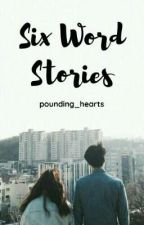 six word stories by pounding_hearts