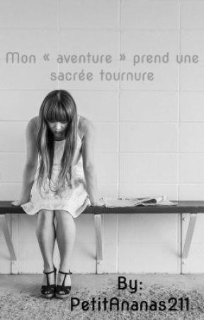 Mon « aventure » prend une sacrée tournure  by PetitAnanas211