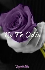 No te odio (Zayn Malik y Tu) (Book #2) by ZayraWalik