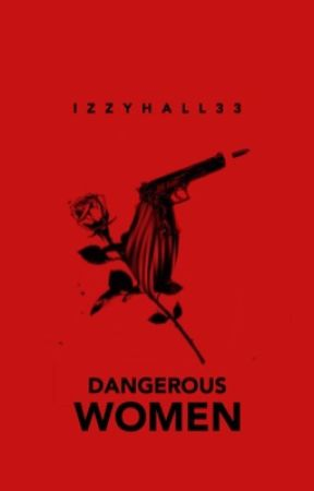 Dangerous Women || 1  by Izzyhall33