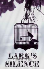 Lark's Silence by thirteenways2die