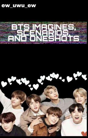 BTS Imagines////Oneshots by ew-uwu-ew