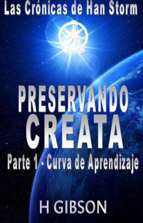 Las Crónicas de Han Storm  - Preservando Creata, Parte 1 - Curva de Aprendizaje by chroniclesofhan