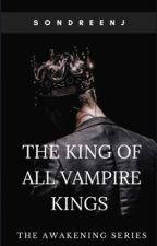 The King Of All Vampire Kings by queenofthewalk