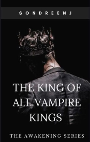 The King Of All Vampire Kings (Book 1)