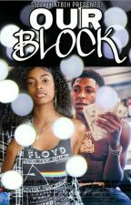 Our Block ( NBA YOUNGBOY FANFIC)  by niaGloss