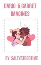 Dario & Garrett Imagines by saltyatbedtime