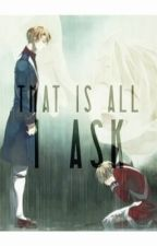 That is All I Ask by makewayfortheships