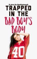 Trapped in the Bad Boy's body | ✓ by xxunicornheroxx