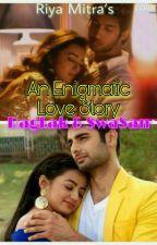 SWARAGINI- AN ENIGMATIC LOVE STORY by Riya_Mitra