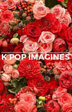 K POP Imagines||Requests/Open by ZEN_MJ2007