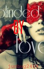 Blinded by love (on hold) by junbug2468