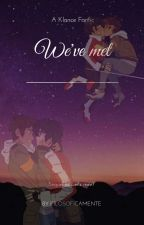 We've met (A Klance fanfiction)  by Filosoficamente
