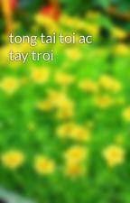 tong tai toi ac tay troi by ThuyDuongPham2