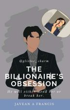 The Billionaire's Obsession |√ by glitter_charm