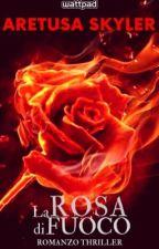 La Rosa di Fuoco.  by AretusaSkyler