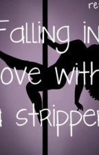 Falling In Love With A Stripper. (Slowly editing.) by narniam