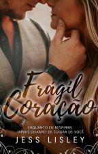 Frágil Coração (Em Revisão) by Jeslisley