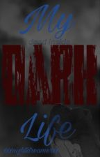My Dark Life by xxxnightdreamerxx