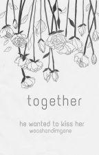 Together by wooshandimgone