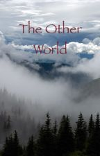 The Other World by Some1uCantC