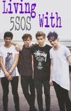 Living With 5SOS by MaddelineeRose