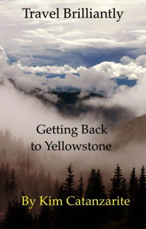 Getting Back to Yellowstone | Travel Brilliantly by kimcatanzarite