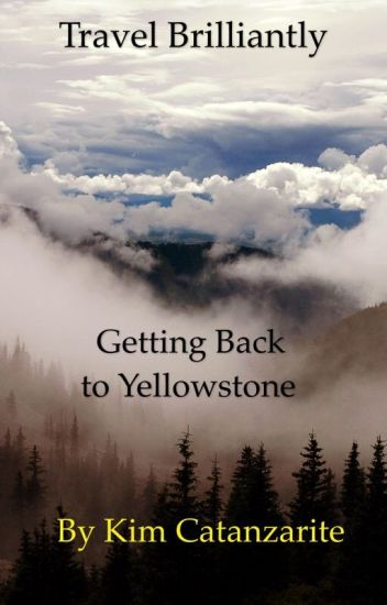 Getting Back to Yellowstone | Travel Brilliantly