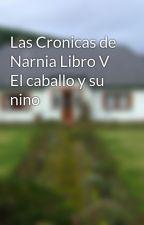 Las Cronicas de Narnia Libro V El caballo y su nino by Carlfern25