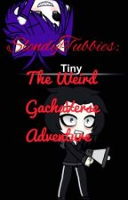 SlendyTubbies: The Weird GachaVerse Adventure by LittleTinyWorld2005