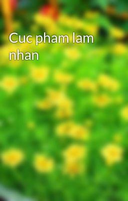 Đọc truyện Cuc pham lam nhan