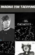Imagina con Taehyung -El Cazador- [COMPLETA] by SusyFlores6