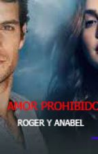 AMOR PROHIBIDO: Roger & Anabel by careparavel2