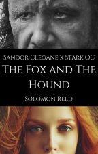 The Fox and The Hound (Sandor Clegane x Stark!OC) by SolomonReed