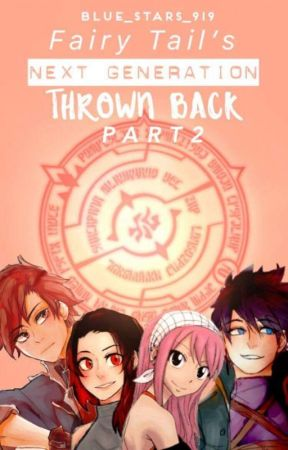 Fairy Tail's Next Generation: Thrown Back Part 2 by Blue_Stars_919