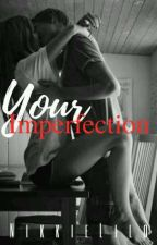 Your Imperfection (Complete) by NikkieLilo
