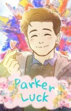 》 Parker Luck 《 (ON HIATUS) by OhNoHetero